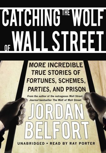 Catching the Wolf of Wall Street: More Incredible True Stories of Fortunes, Schemes, Parties, and ...