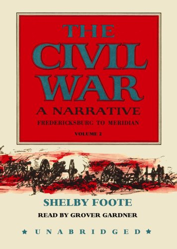 The Civil War: A Narrative, Volume 2: Fredericksburg to Meridian: Shelby Foote