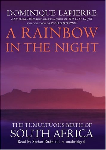 A Rainbow in the Night: The Tumultuous Birth of South Africa (Library Edition): Dominique Lapierre
