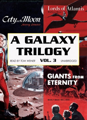 A Galaxy Trilogy, Vol. 3 - Giants from Eternity, Lords of Atlantis, and City on the Moon: Manly ...