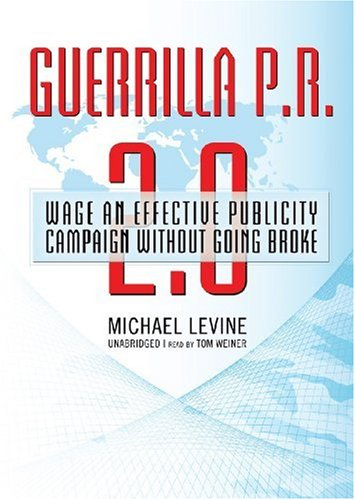 Guerrilla P.R. 2.0: Wage an Effective Publicity Campaign Without Going Broke (Library Edition): ...