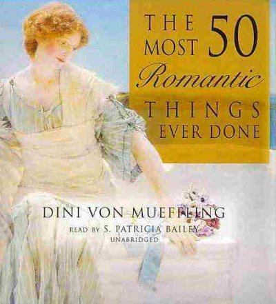9781433299773: The 50 Most Romantic Things Ever Done