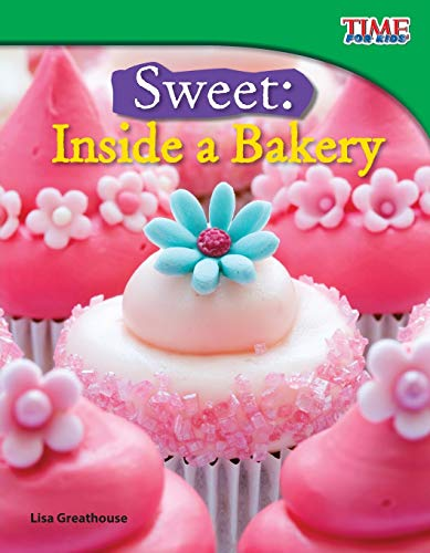 Sweet: Inside a Bakery (TIME FOR KIDS® Nonfiction Readers): Lisa Greathouse