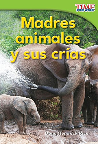 9781433344183: Madres animales y sus crías (Animal Mothers and Babies) (Spanish Version) (TIME FOR KIDS® Nonfiction Readers) (Spanish Edition)