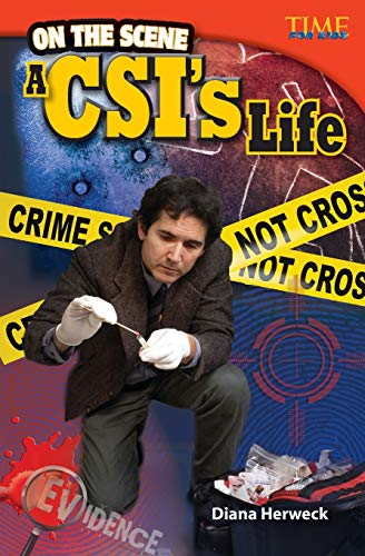 9781433348259: Teacher Created Materials - TIME For Kids Informational Text: On the Scene: A CSI's Life - Grade 4 - Guided Reading Level Q (Time for Kids Nonfiction Readers)