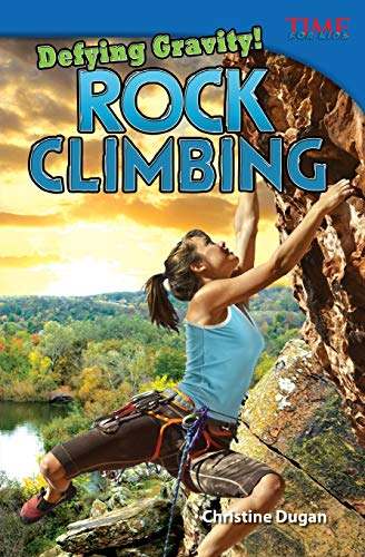 9781433348303: Defying Gravity! Rock Climbing (TIME FOR KIDS® Nonfiction Readers)