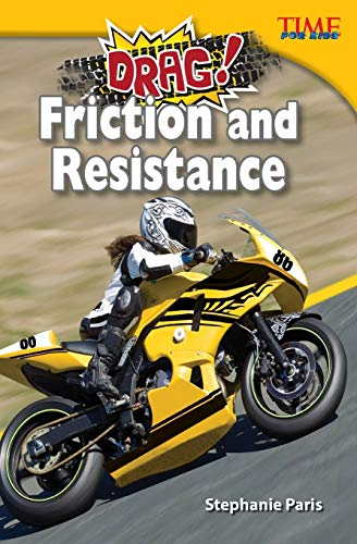 9781433349409: Teacher Created Materials - TIME For Kids Informational Text: Drag! Friction and Resistance - Grade 5 - Guided Reading Level U (Time for Kids Nonfiction Readers)
