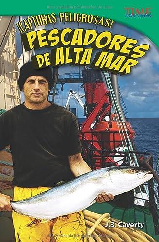 9781433371769: ¡Capturas peligrosas! Pescadores de alta mar (Dangerous Catch! Deep Sea Fishers) (Spanish Version) (TIME FOR KIDS® Nonfiction Readers) (Spanish Edition)