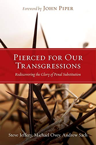9781433501081: Pierced for Our Transgressions: Rediscovering the Glory of Penal Substitution
