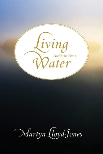 Living Water: Studies in John 4 (9781433501272) by Martyn Lloyd-Jones