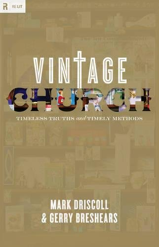 9781433501302: Vintage Church: Timeless Truths and Timely Methods (Re:Lit:Vintage Jesus)