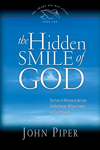 9781433501890: The Hidden Smile of God: The Fruit of Affliction in the Lives of John Bunyan, William Cowper, and David Brainerd