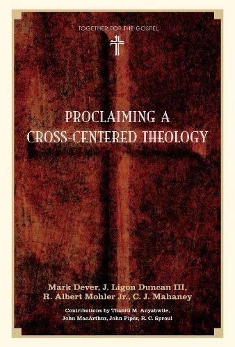 Proclaiming a Cross-Centered Theology (1433502062) by Mark Dever; J. Ligon Duncan; R. Albert Mohler Jr.; C. J. Mahaney
