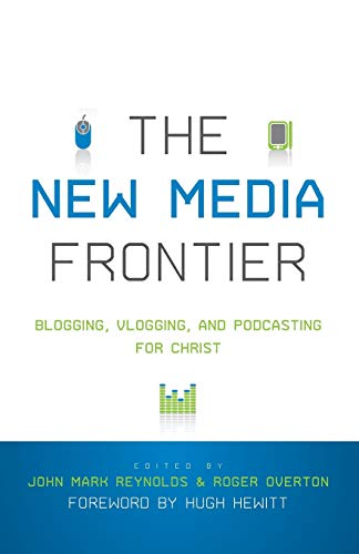 The New Media Frontier: Blogging, Vlogging, and: John Mark Reynolds;