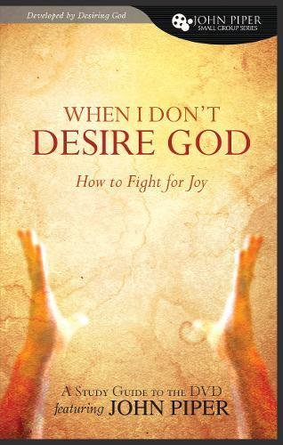 When I Don't Desire God: How To Fight for Joy (study guide developed by Desiring God) (1433502534) by John Piper