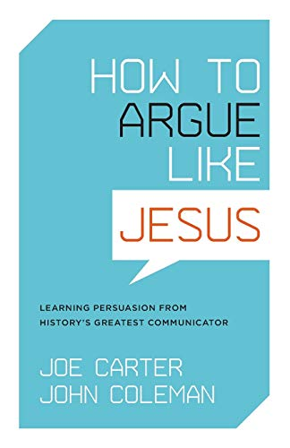9781433502712: How to Argue Like Jesus: Learning Persuasion from History's Greatest Communicator