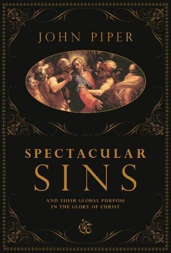 9781433502750: Spectacular Sins: And Their Global Purpose in the Glory of Christ