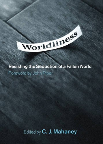 9781433502804: Worldliness: Resisting the Seduction of a Fallen World