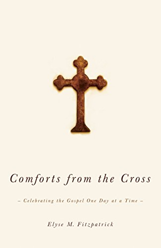 9781433502835: Comforts from the Cross: Celebrating the Gospel One Day at a Time