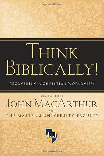 Think Biblically! (Paperback Edition): Recovering a Christian: John MacArthur; Contributor-Patricia