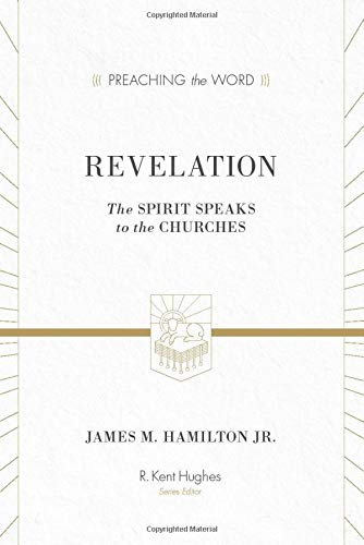 Revelation: The Spirit Speaks to the Churches (Preaching the Word): James M. Hamilton Jr.