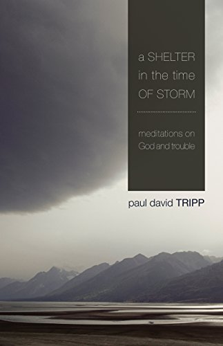 A Shelter in the Time of Storm: Meditations on God and Trouble (1433505983) by Tripp, Paul David