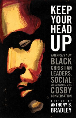 9781433506734: Keep Your Head Up: America's New Black Christian Leaders, Social Consciousness, and the Cosby Conversation