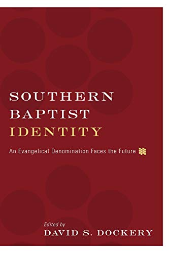 Southern Baptist Identity: An Evangelical Denomination Faces: David S. Dockery;