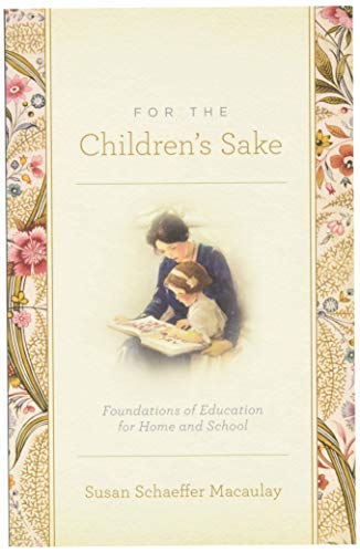 9781433506956: For the Children's Sake: Foundations of Education for Home and School