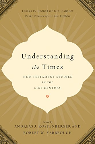 9781433507199: Understanding the Times: New Testament Studies in the 21st Century: Essays in Honor of D. A. Carson on the Occasion of His 65th Birthday