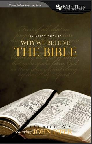 Why We Believe the Bible : A: John Piper