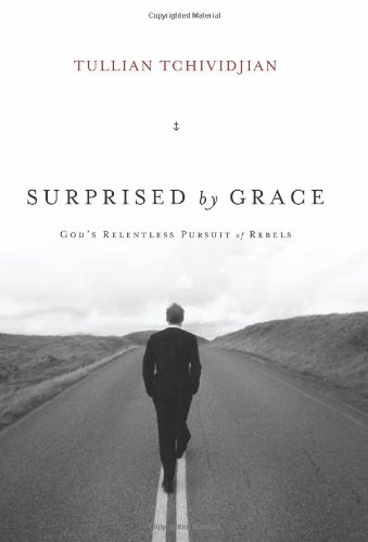 Surprised by Grace: God's Relentless Pursuit of Rebels (1433507757) by Tullian Tchividjian
