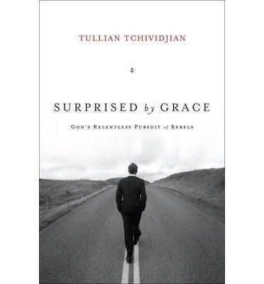 9781433507762: Surprised by Grace: God's Relentless Pursuit of Rebels