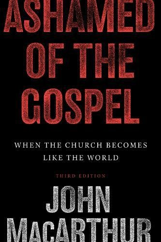 9781433509292: Ashamed of The Gospel: When The Church Becomes like the World