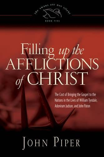 9781433510465: Filling Up the Afflictions of Christ: The Cost of Bringing the Gospel to the Nations in the Lives of William Tyndale, Adoniram Judson, and John Paton (The Swans Are Not Silent)