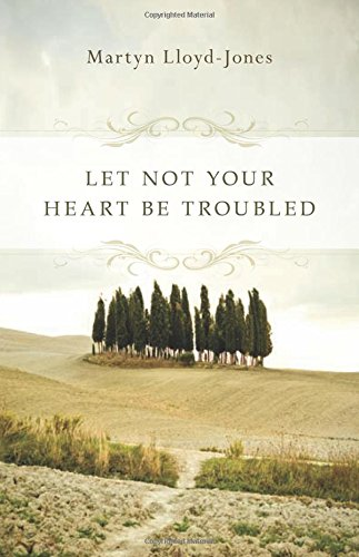Let Not Your Heart Be Troubled (1433512459) by Ann Beatt, David artyn Lloyd-Jones