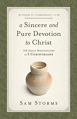 A Sincere and Pure Devotion to Christ (2 Corinthians 7-13), Volume 2: 100 Daily Meditations on 2 Corinthians (9781433513084) by Sam Storms