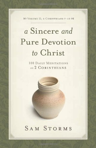 A Sincere and Pure Devotion to Christ: 100 Daily Meditations on 2 Corinthians (2 Volume Set) (9781433513114) by Storms, Sam