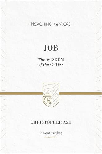 Job: The Wisdom of the Cross (Preaching the Word): Ash, Christopher