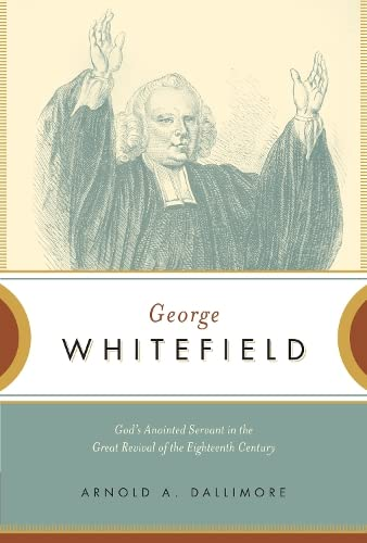 9781433513411: George Whitefield: God's Anointed Servant in the Great Revival of the Eighteenth Century