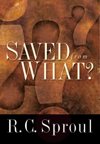Saved from What?: R. C. Sproul