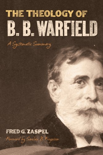 9781433513954: The Theology of B. B. Warfield: A Systematic Summary