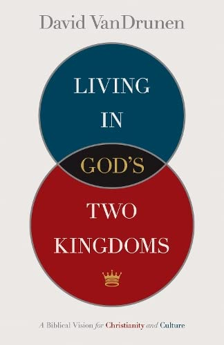 9781433514043: Living in God's Two Kingdoms: A Biblical Vision for Christianity and Culture