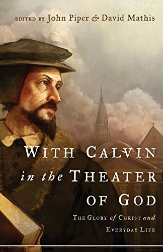 9781433514128: With Calvin in the Theater of God: The Glory of Christ and Everyday Life