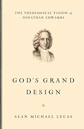 9781433514456: God's Grand Design: The Theological Vision of Jonathan Edwards