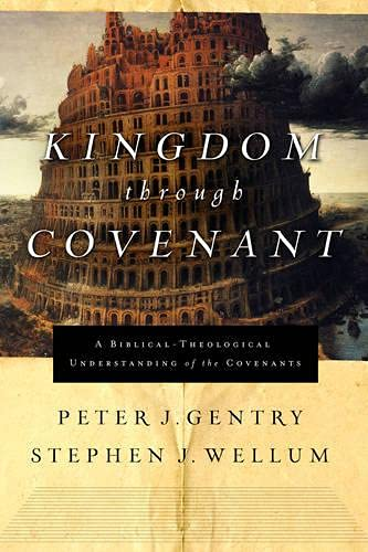 Kingdom through Covenant: A Biblical-Theological Understanding of the Covenants: Gentry, Peter J.; ...