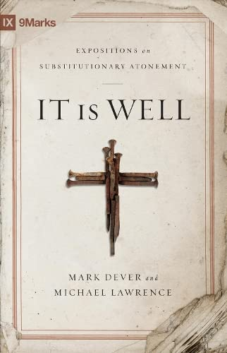 9781433514760: It Is Well: Expositions on Substitutionary Atonement (9Marks)