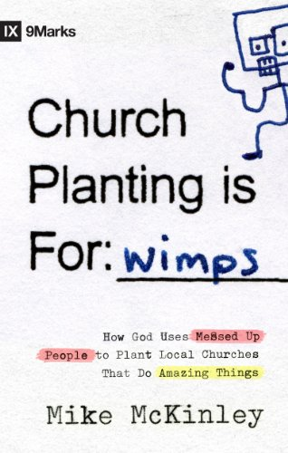 9781433514975: Church Planting Is for Wimps: How God Uses Messed-up People to Plant Ordinary Churches That Do Extraordinary Things (9marks)