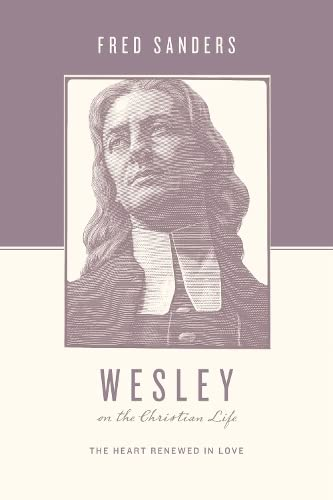 Wesley on the Christian Life: The Heart Renewed in Love (1433515644) by Fred Sanders