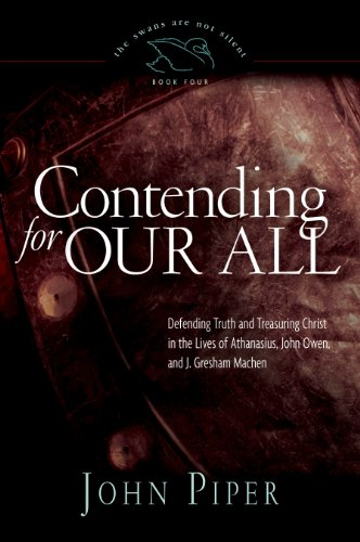 9781433519284: Contending for Our All: Defending Truth and Treasuring Christ in the Lives of Athanasius, John Owen, and J. Gresham Machen